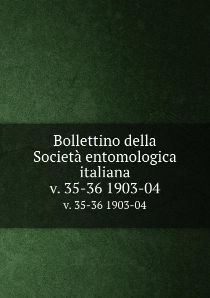 Società entomologica italiana Bollettino della Societa entomologica italiana. v. 35-36 1903-04 цена