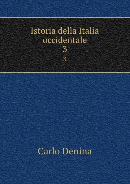 Carlo Denina Istoria della Italia occidentale. 3 carlo denina istoria politica e letteraria della grecia libera