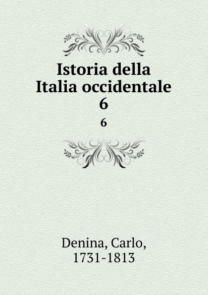 Carlo Denina Istoria della Italia occidentale. 6 carlo denina istoria politica e letteraria della grecia libera