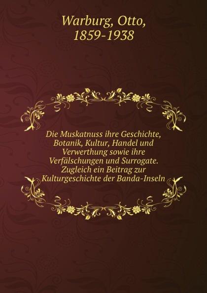 Otto Warburg Die Muskatnuss ihre Geschichte, Botanik, Kultur, Handel und Verwerthung sowie ihre Verfalschungen und Surrogate. Zugleich ein Beitrag zur Kulturgeschichte der Banda-Inseln