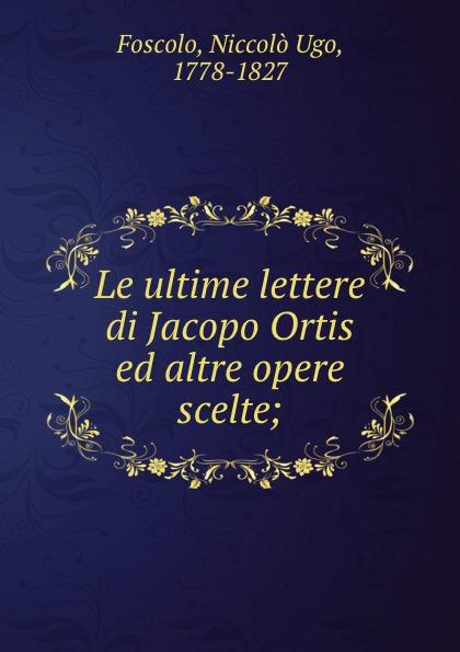 Niccolò Ugo Foscolo Le ultime lettere di Jacopo Ortis ed altre opere scelte; 3 sprouts корзина для белья 3 sprouts лев