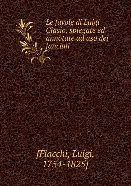 Luigi Fiacchi Le favole di Luigi Clasio, spiegate ed annotate ad uso dei fanciull стоимость