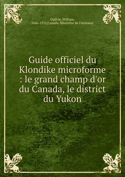 Guide officiel du Klondike microforme : le grand champ d.or du Canada, le district du Yukon