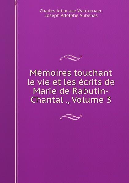 Charles Athanase Walckenaer Memoires touchant le vie et les ecrits de Marie de Rabutin-Chantal ., Volume 3