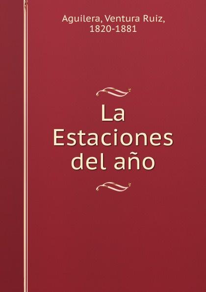 Ventura Ruiz Aguilera La Estaciones del ano ventura ruiz aguilera inspiraciones poesias selectas