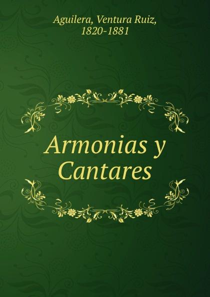 Ventura Ruiz Aguilera Armonias y Cantares ventura ruiz aguilera inspiraciones poesias selectas