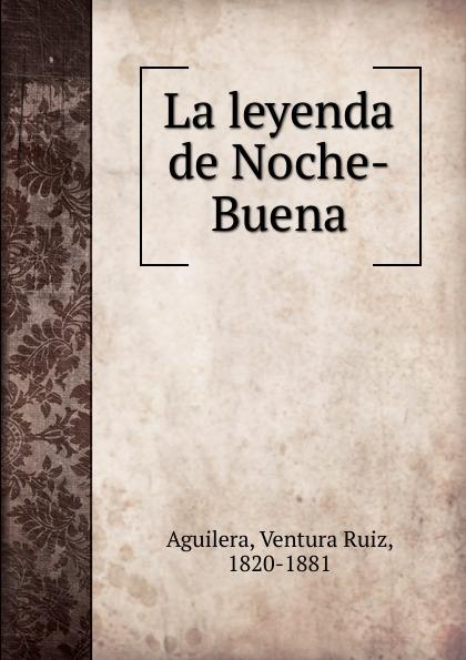 Ventura Ruiz Aguilera La leyenda de Noche-Buena ventura ruiz aguilera inspiraciones poesias selectas