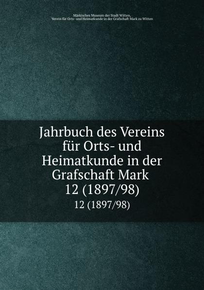 цена на Märkisches Museum der Stadt Witten Jahrbuch des Vereins fur Orts- und Heimatkunde in der Grafschaft Mark . 12 (1897/98)