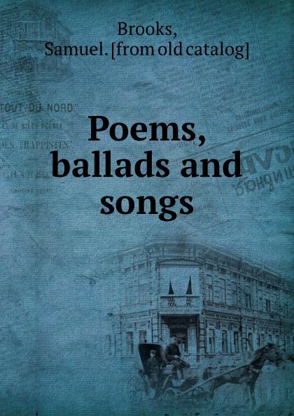 Samuel Brooks Poems, ballads and songs samuel brooks poems ballads and songs