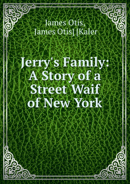 James Otis Jerry.s Family: A Story of a Street Waif of New York otis james peter of new amsterdam a story of old new york