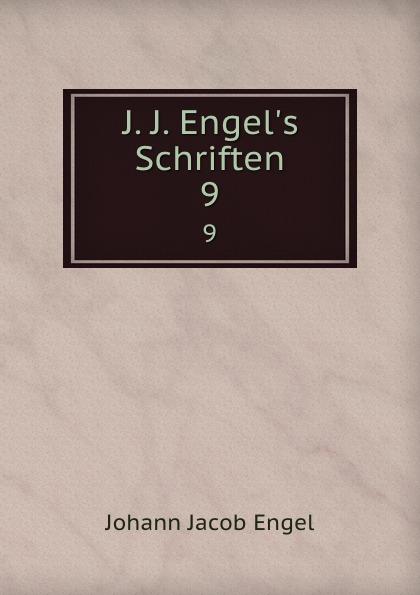 Johann Jacob Engel J. J. Engel.s Schriften. 9 johann jakob engel j j engel s schriften bd 4 reden ästhetische versuche