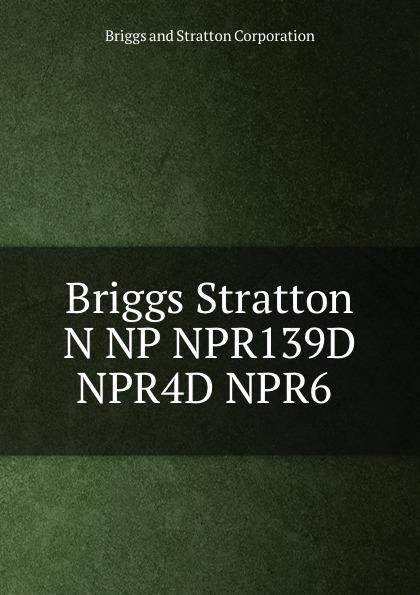 Briggs and Stratton Corporation Briggs Stratton N NP NPR139D NPR4D NPR6 генератор газовый briggs and stratton home standby 8000