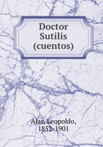 Leopoldo Alas Doctor Sutilis (cuentos)