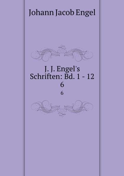 Johann Jacob Engel J. J. Engel.s Schriften: Bd. 1 - 12. 6 johann jakob engel j j engel s schriften bd 10 philosophische schriften t 2