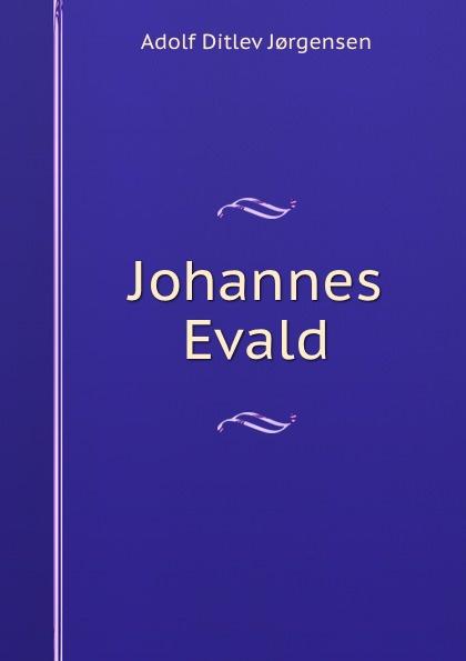 Adolf Ditlev Jorgensen Johannes Evald adolf ditlev jorgensen historiske afhandlinger