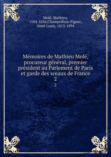Mathieu Molé Memoires de Mathieu Mole, procureur general, premier president au Parlement de Paris et garde des sceaux de France. 2