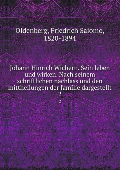 Friedrich Salomo Oldenberg Johann Hinrich Wichern. Sein leben und wirken. Nach seinem schriftlichen nachlass und den mittheilungen der familie dargestellt. 2
