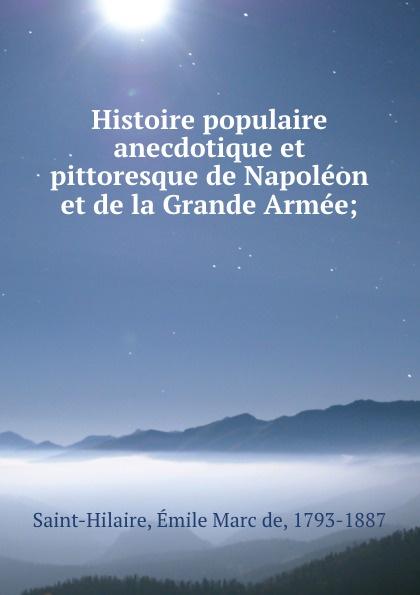 Émile Marc de Saint-Hilaire Histoire populaire anecdotique et pittoresque Napoleon la Grande Armee;