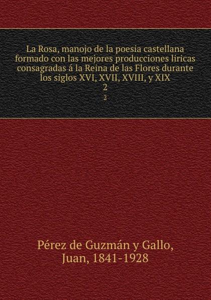 Juan Pérez de Guzmán y Gallo La Rosa, manojo de la poesia castellana formado con las mejores producciones liricas consagradas a la Reina de las Flores durante los siglos XVI, XVII, XVIII, y XIX. 2 manuel beltroy las cien mejores poesias liricas peruanas