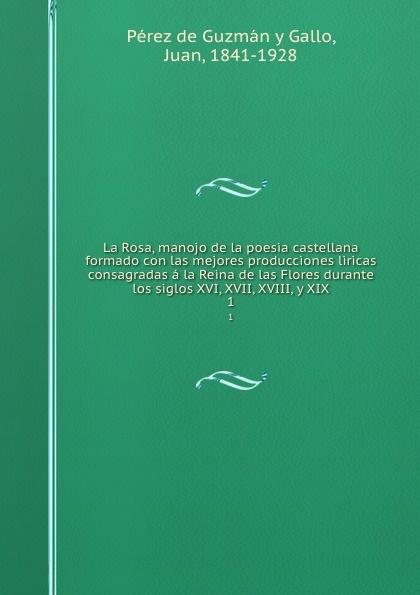 Juan Pérez de Guzmán y Gallo La Rosa, manojo de la poesia castellana formado con las mejores producciones liricas consagradas a la Reina de las Flores durante los siglos XVI, XVII, XVIII, y XIX. 1 manuel beltroy las cien mejores poesias liricas peruanas