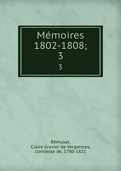 Claire Gravier de Vergennes Rémusat Memoires 1802-1808;. 3 claire elisabeth jeanne gravier de vergennes memoirs of madame de remusat 1802 1808 volume 2