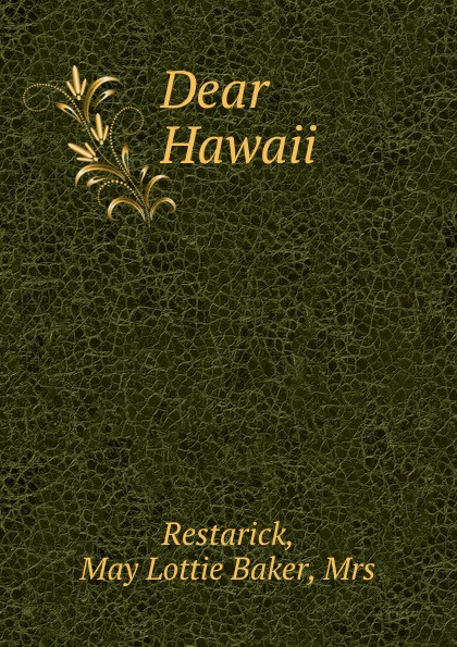 May Lottie Baker Restarick Dear Hawaii