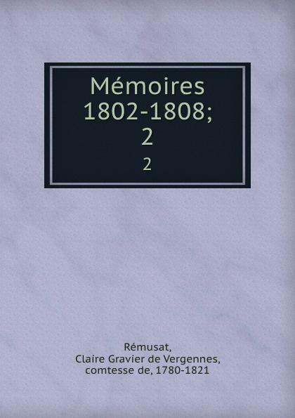 Claire Gravier de Vergennes Rémusat Memoires 1802-1808;. 2 claire elisabeth jeanne gravier de vergennes memoirs of madame de remusat 1802 1808 volume 2