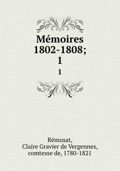 Claire Gravier de Vergennes Rémusat Memoires 1802-1808;. 1 claire elisabeth jeanne gravier de vergennes memoirs of madame de remusat 1802 1808 volume 2