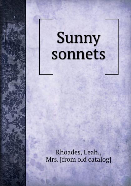 Leah. Rhoades Sunny sonnets