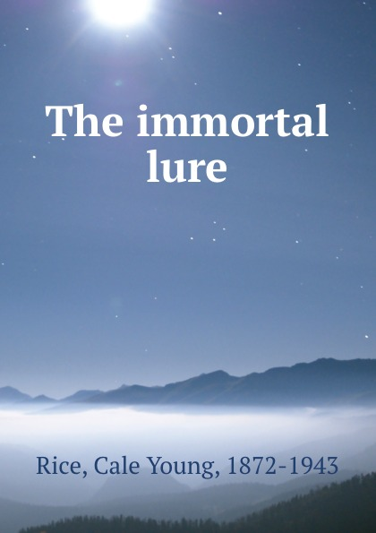 Cale Young Rice The immortal lure cale young rice porzia