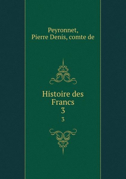 Pierre Denis Peyronnet Histoire des Francs. 3