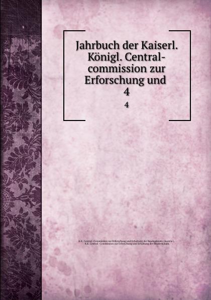 K.K. Central Jahrbuch der Kaiserl. Konigl. Central-commission zur Erforschung und . 4