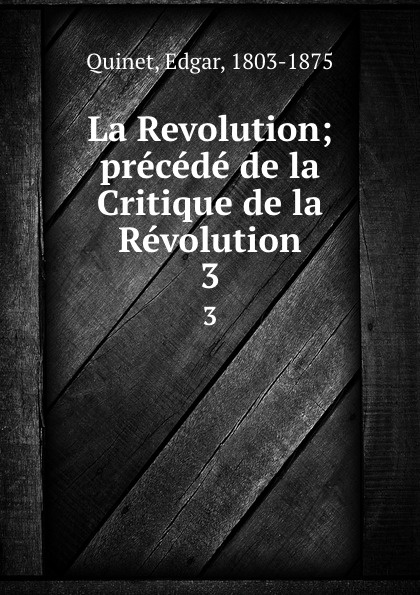 Edgar Quinet La Revolution; precede de la Critique de la Revolution. 3