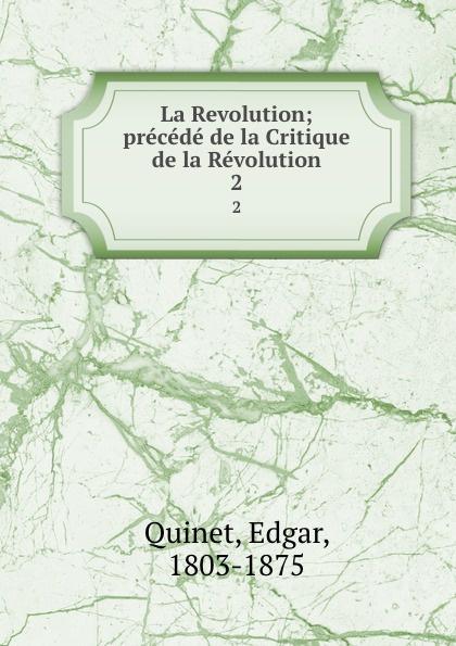 Edgar Quinet La Revolution; precede de la Critique de la Revolution. 2