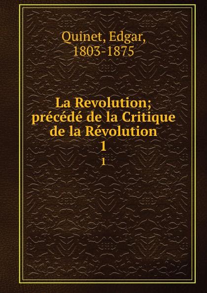 Edgar Quinet La Revolution; precede de la Critique de la Revolution. 1