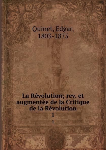 Edgar Quinet La Revolution; rev. et augmentee de la Critique de la Revolution. 1