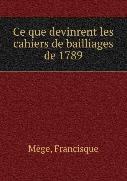 цена на Francisque Mège Ce que devinrent les cahiers de bailliages de 1789