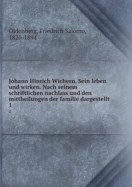 Friedrich Salomo Oldenberg Johann Hinrich Wichern. Sein leben und wirken. Nach seinem schriftlichen nachlass und den mittheilungen der familie dargestellt. 1