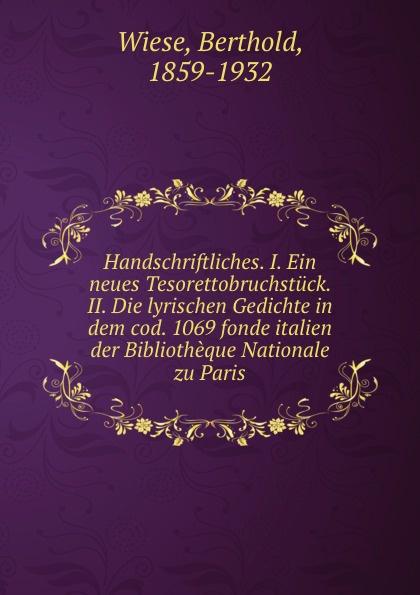 Berthold Wiese Handschriftliches. I. Ein neues Tesorettobruchstuck. II. Die lyrischen Gedichte in dem cod. 1069 fonde italien der Bibliotheque Nationale zu Paris цена и фото