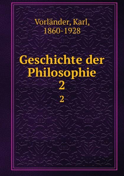 Karl Vorländer Geschichte der Philosophie. 2 karl vorländer volkstumliche geschichte der philosophie