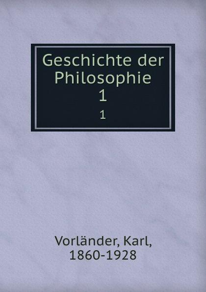 Karl Vorländer Geschichte der Philosophie. 1 karl vorländer volkstumliche geschichte der philosophie