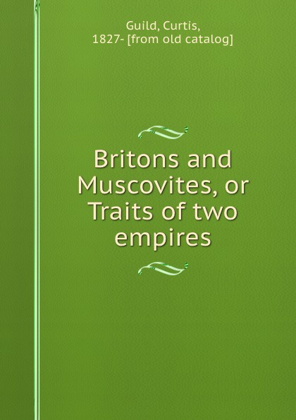 Britons and Muscovites, or Traits of two empires