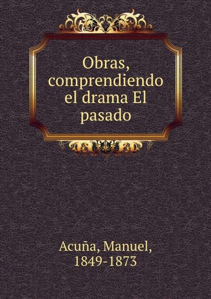 Manuel Acuna Obras, comprendiendo el drama El pasado caloncho veracruz