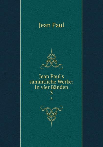 Фото - J. Paul Jean Paul.s sammtliche Werke: In vier Banden. 3 jean paul gaultier le male