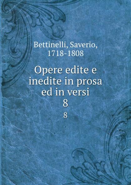 Saverio Bettinelli Opere edite e inedite in prosa ed in versi. 8 saverio bettinelli poesie