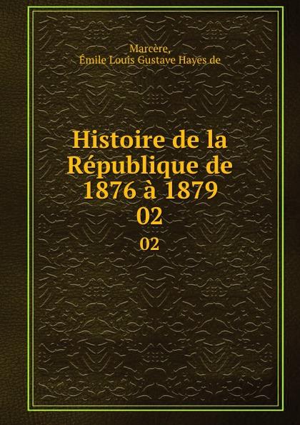 Émile Louis Gustave Hayes de Marcère Histoire de la Republique de 1876 a 1879. 02