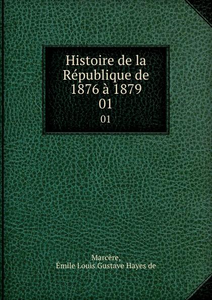 Émile Louis Gustave Hayes de Marcère Histoire de la Republique de 1876 a 1879. 01