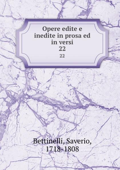 Saverio Bettinelli Opere edite e inedite in prosa ed in versi. 22 saverio bettinelli poesie
