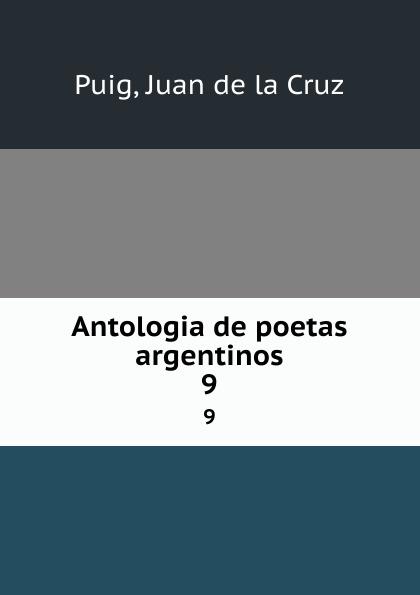 Juan de la Cruz Puig Antologia de poetas argentinos. 9 juan de la cruz puig antologia de poetas argentinos 1