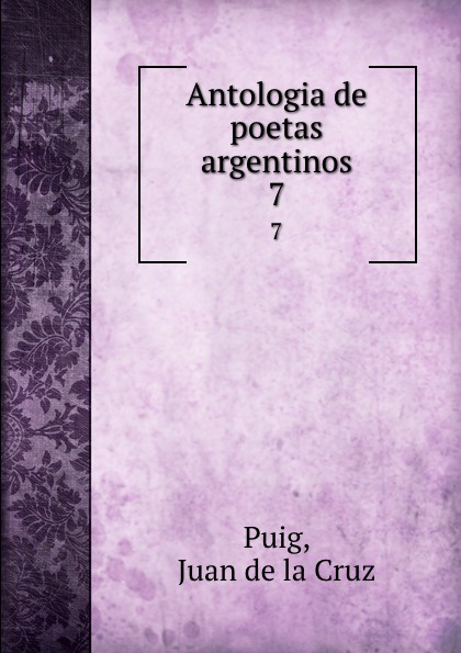 Juan de la Cruz Puig Antologia de poetas argentinos. 7 juan de la cruz puig antologia de poetas argentinos 1